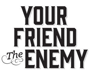 Your friend the enemy